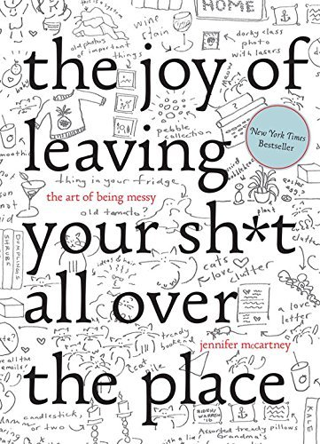 Jennifer Mccartney The Joy Of Leaving Your Sh*t All Over The Place The Art Of Being Messy