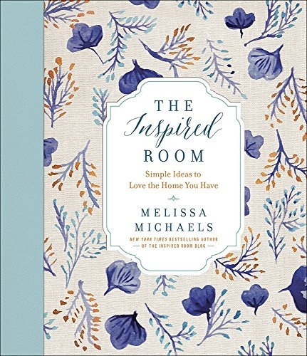 Melissa Michaels The Inspired Room Simple Ideas To Love The Home You Have