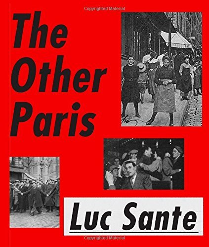 Luc Sante The Other Paris The People's City Nineteenth And Twentieth Centu