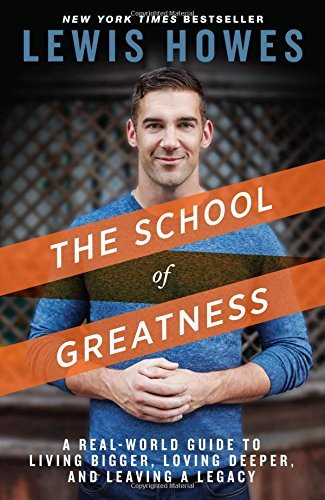 Lewis Howes The School Of Greatness A Real World Guide To Living Bigger Loving Deepe