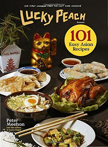 Peter Meehan Lucky Peach Presents 101 Easy Asian Recipes