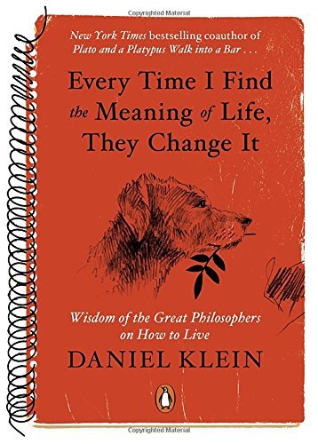 Daniel Klein Every Time I Find The Meaning Of Life They Change Wisdom Of The Great Philosophers On How To Live
