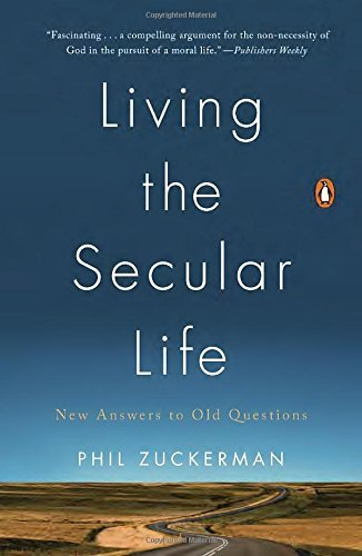 Phil Zuckerman Living The Secular Life New Answers To Old Questions