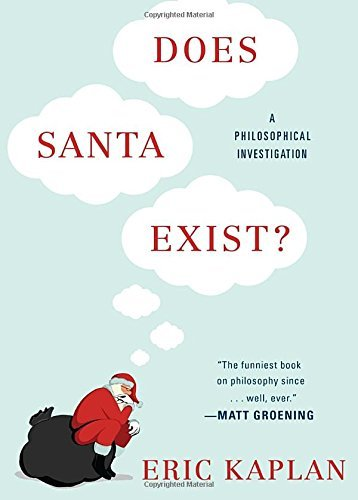 Eric Kaplan Does Santa Exist? A Philosophical Investigation