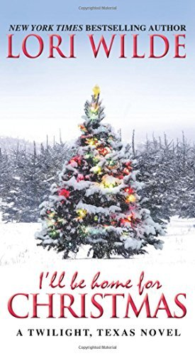 Lori Wilde I'll Be Home For Christmas A Twilight Texas Novel