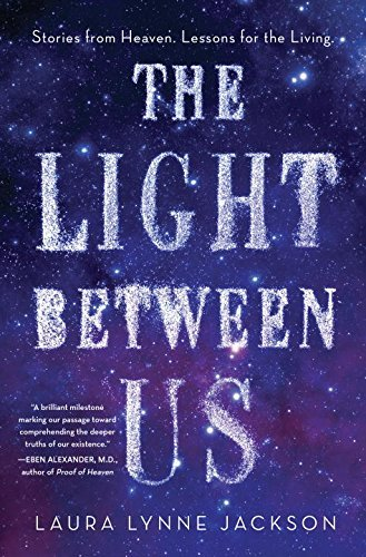 Laura Lynne Jackson The Light Between Us Stories From Heaven. Lessons For The Living.