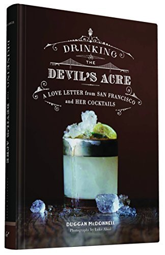 Duggan Mcdonnell Drinking The Devil's Acre A Love Letter From San Francisco And Her Cocktail
