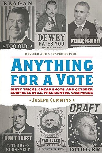 Joseph Cummins Anything For A Vote Dirty Tricks Cheap Shots And October Surprises