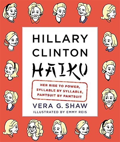 Vera G. Shaw Hillary Clinton Haiku Her Rise To Power Syllable By Syllable Pantsuit
