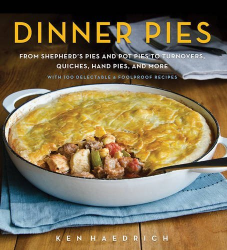Ken Haedrich Dinner Pies From Shepherd's Pies And Pot Pies To Tarts Turno