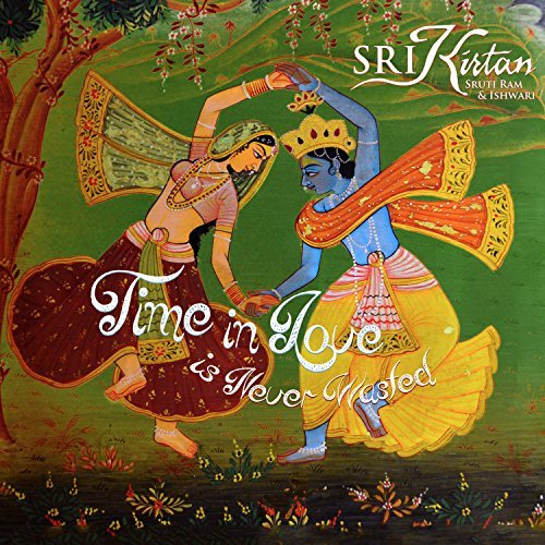 Sri Kirtan Time In Love Is Never Wasted