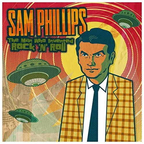 Sam Phillips The Man Who Invented Rock 'n' Roll Sam Phillips The Man Who Invented Rock 'n' Roll