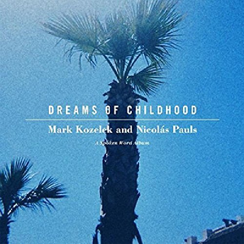 Kozelek Mark Pauls Nicolas Dreams Of Childhood Spoken Wo