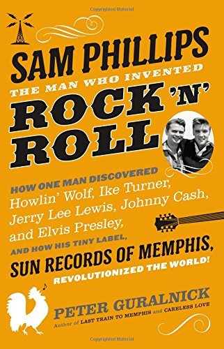 Peter Guralnick Sam Phillips The Man Who Invented Rock 'n' Roll