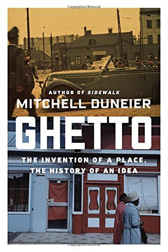 Mitchell Duneier Ghetto The Invention Of A Place The History Of An Idea