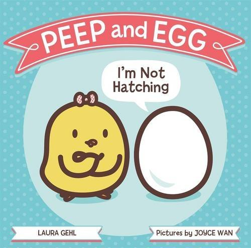 Laura Gehl Peep And Egg I'm Not Hatching