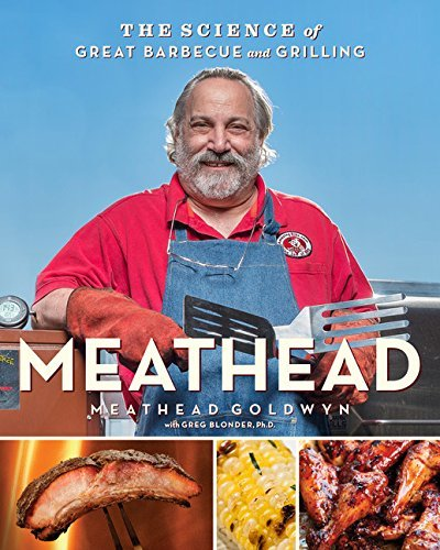 Meathead Goldwyn Meathead The Science Of Great Barbecue And Grilling