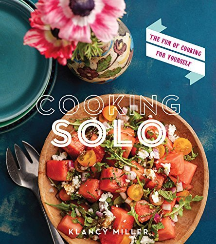 Klancy Miller Cooking Solo The Fun Of Cooking For Yourself