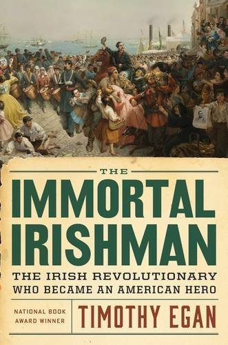 Timothy Egan The Immortal Irishman The Irish Revolutionary Who Became An American He