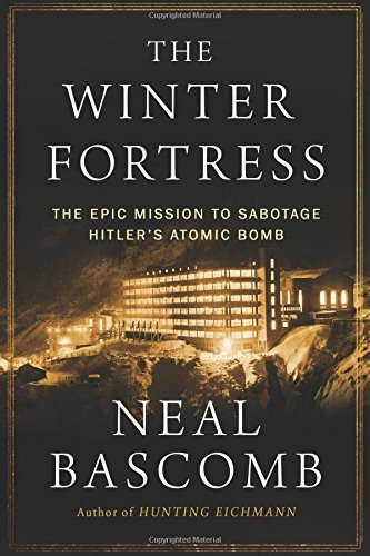Neal Bascomb The Winter Fortress The Epic Mission To Sabotage Hitler's Atomic Bomb