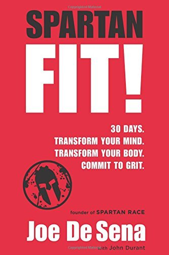 Joe De Sena Spartan Fit! 30 Days. Transform Your Mind. Transform Your Body