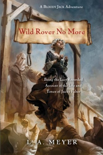 L. A. Meyer Wild Rover No More Being The Last Recorded Account Of The Life And T