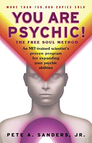 Pete A. Sanders You Are Psychic! The Free Soul Method