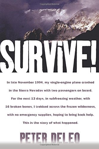 Peter Deleo Survive! My Fight For Life In The High Sierras