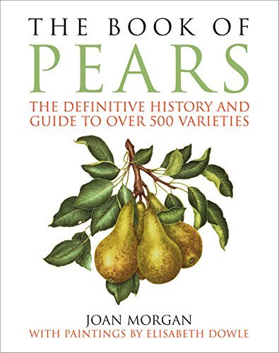 Joan Morgan The Book Of Pears The Definitive History And Guide To Over 500 Vari