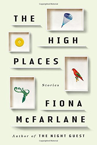 Fiona Mcfarlane The High Places Stories