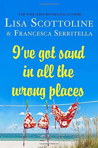 Lisa Scottoline I've Got Sand In All The Wrong Places