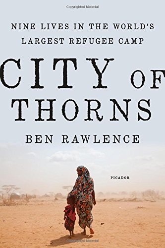 Ben Rawlence City Of Thorns Nine Lives In The World's Largest Refugee Camp