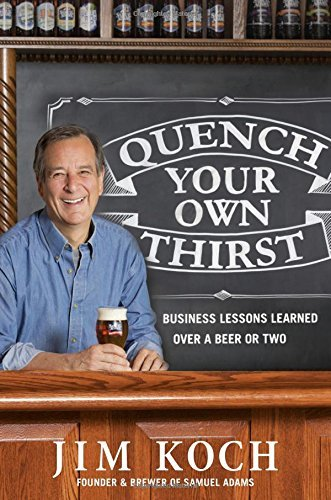 Jim Koch Quench Your Own Thirst Business Lessons Learned Over A Beer Or Two