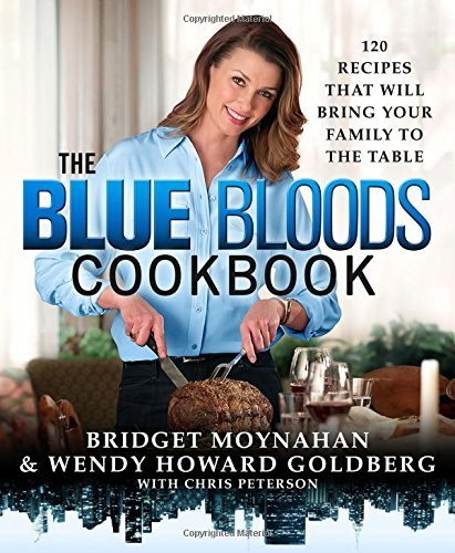 Wendy Goldberg The Blue Bloods Cookbook 120 Recipes That Will Bring Your Family To The Ta
