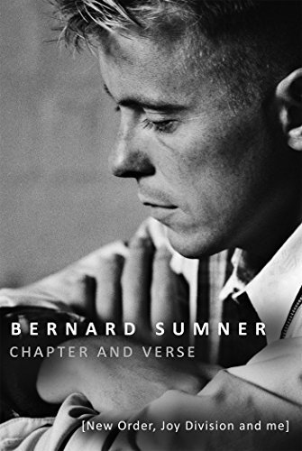 Bernard Sumner Chapter And Verse New Order Joy Division And Me