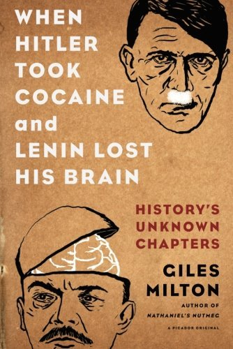 Giles Milton When Hitler Took Cocaine And Lenin Lost His Brain History's Unknown Chapters