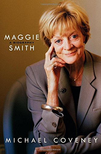 Michael Coveney Maggie Smith A Biography A Biography