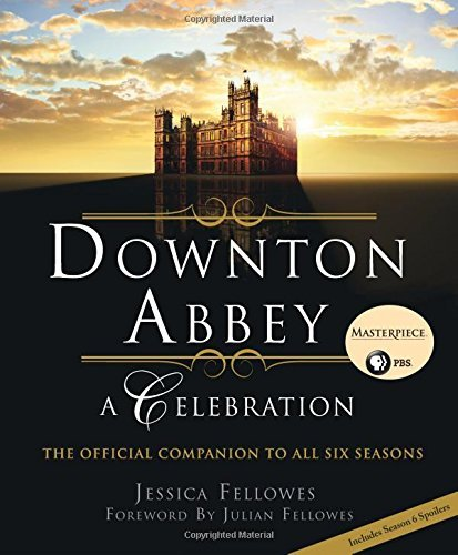 Jessica Fellowes Downton Abbey A Celebration The Official Companion To All Six