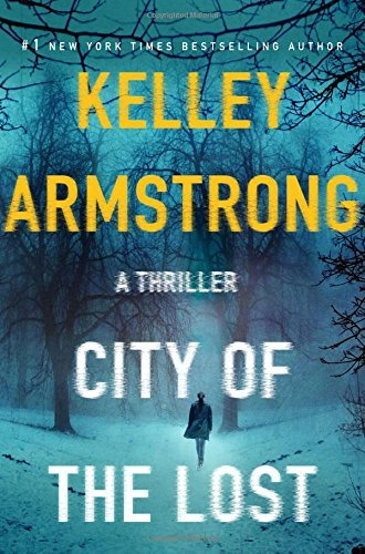 Kelley Armstrong City Of The Lost A Thriller