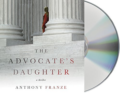 Anthony Franze The Advocate's Daughter A Thriller