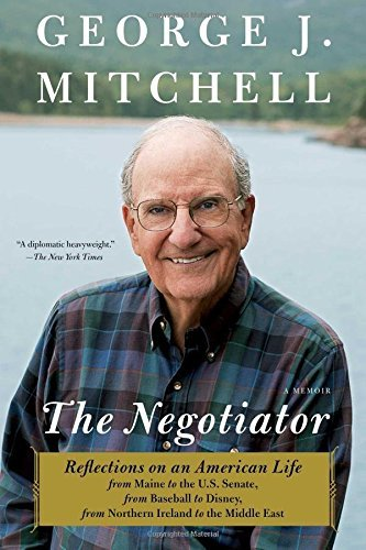George J. Mitchell The Negotiator Reflections On An American Life From Maine To The
