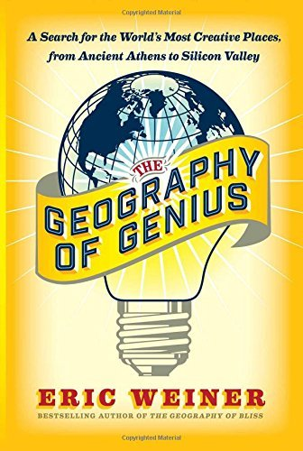 Eric Weiner The Geography Of Genius A Search For The World's Most Creative Places Fro