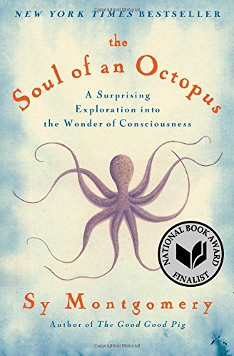 Sy Montgomery The Soul Of An Octopus A Surprising Exploration Into The Wonder Of Consc