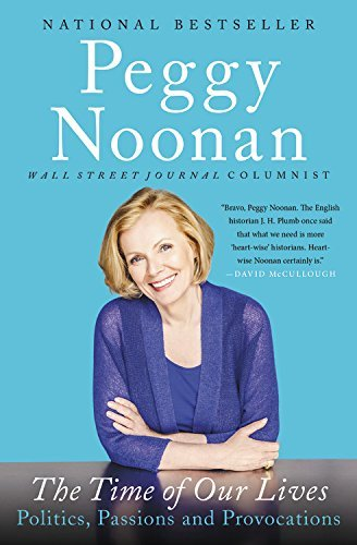 Peggy Noonan The Time Of Our Lives Collected Writings Large Print