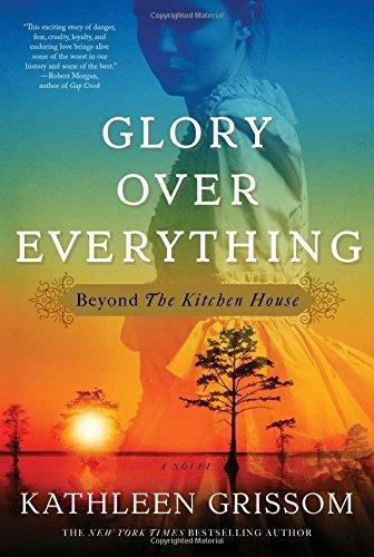 Kathleen Grissom Glory Over Everything Beyond The Kitchen House