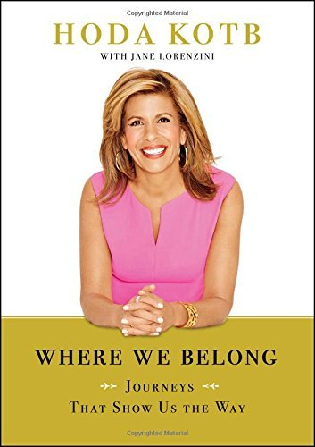 Hoda Kotb Where We Belong Journeys That Show Us The Way