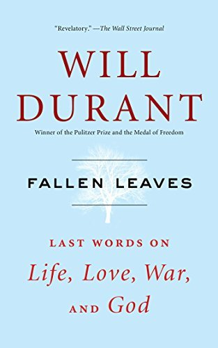 Will Durant Fallen Leaves Last Words On Life Love War And God