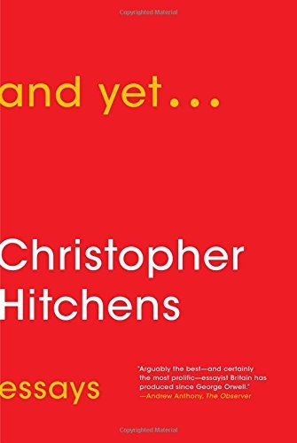 Christopher Hitchens And Yet... Essays