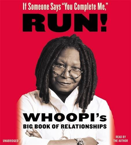 "Whoopi Goldberg If Someone Says ""you Complete Me "" Run! Whoopi's Big Book Of Relationships"