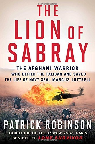 Patrick Robinson The Lion Of Sabray The Afghan Warrior Who Defied The Taliban And Sav